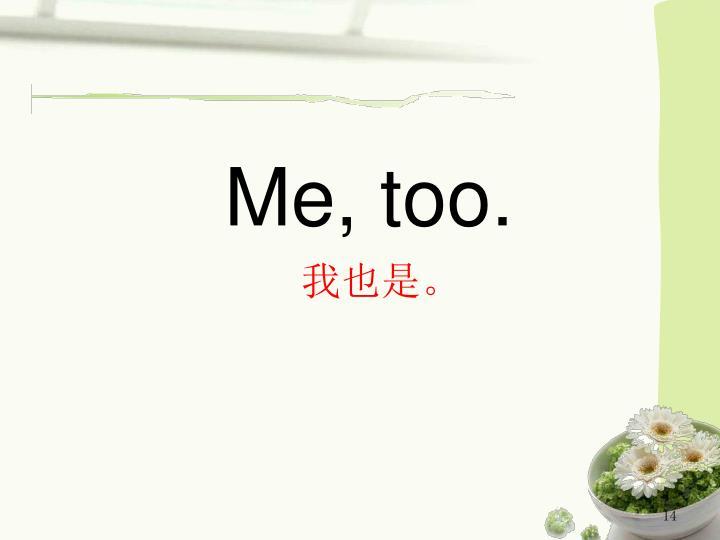 Me, too.