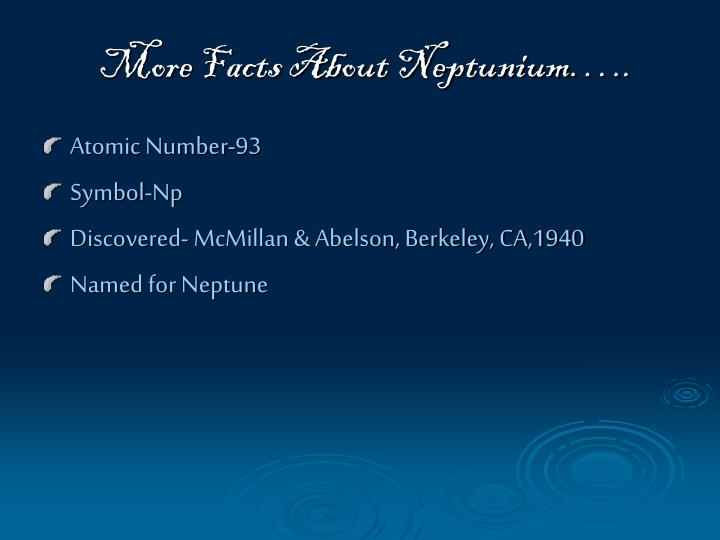 More Facts About Neptunium…..
