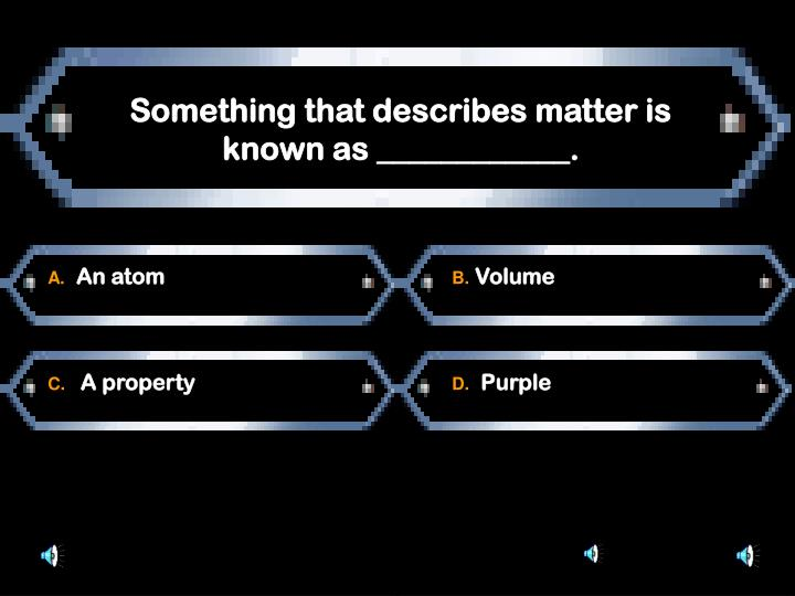 Something that describes matter is known as ____________.