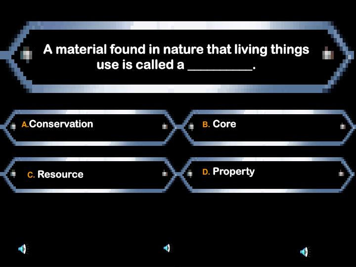 A material found in nature that living things use is called a __________.