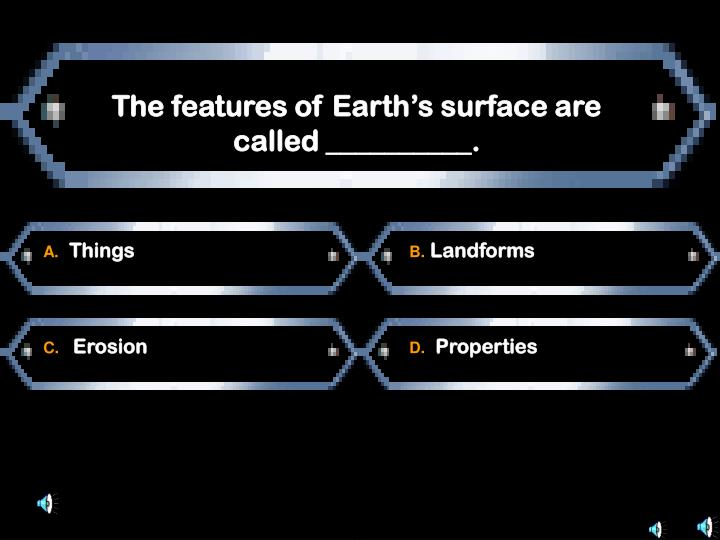 The features of Earth's surface are called __________.