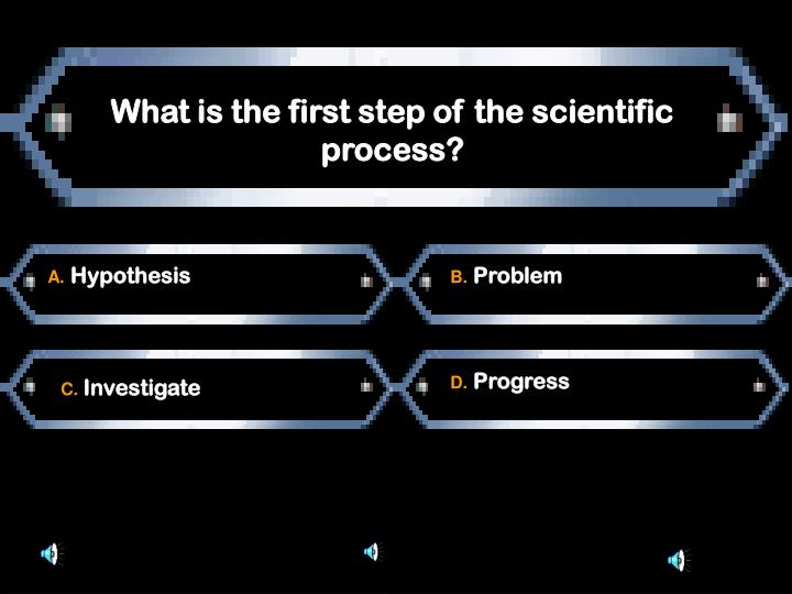 What is the first step of the scientific process?