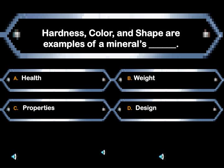 Hardness, Color, and Shape are examples of a mineral's ______.