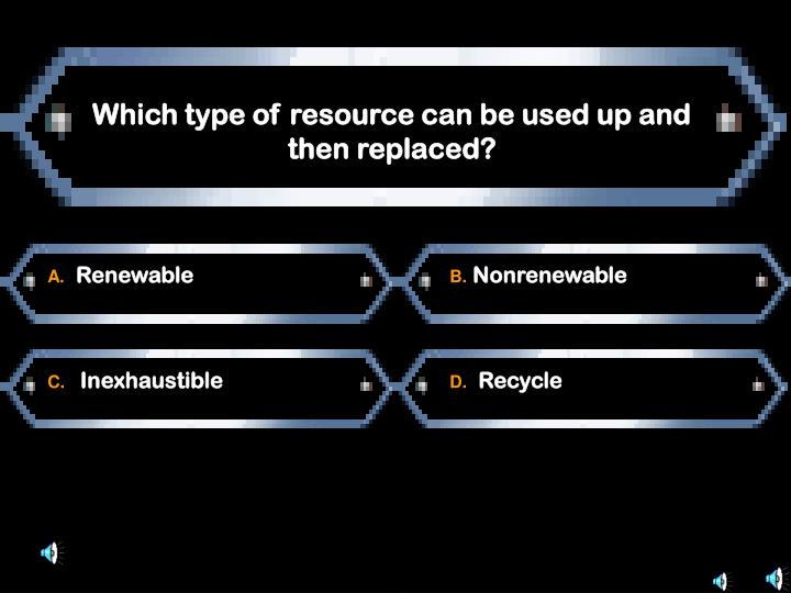 Which type of resource can be used up and then replaced?