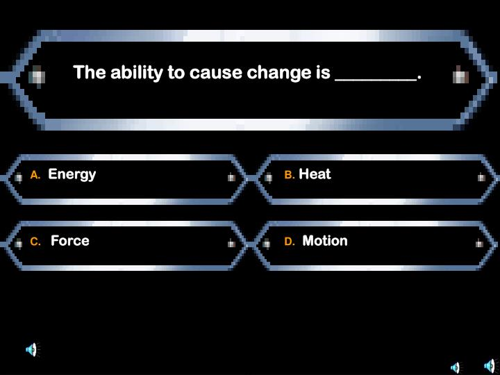 The ability to cause change is _________.
