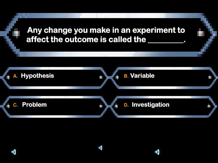 Any change you make in an experiment to affect the outcome is called the _________.