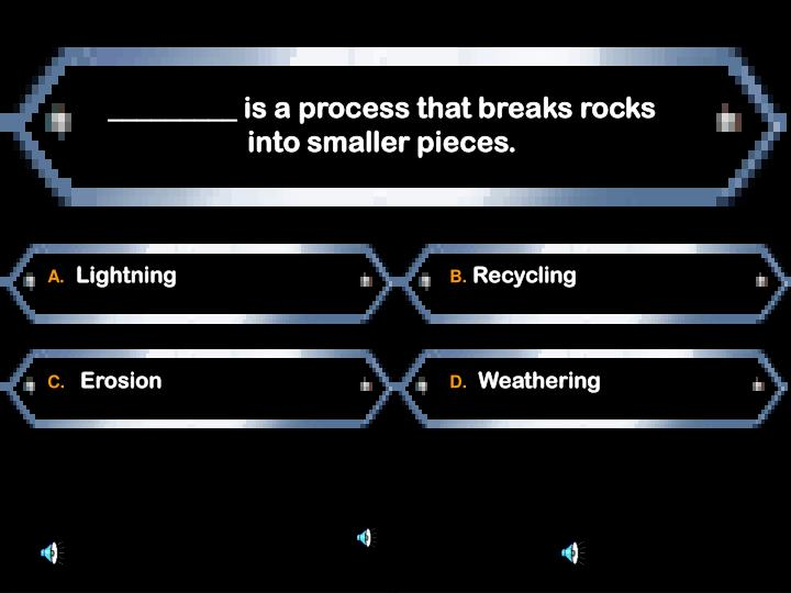 _________ is a process that breaks rocks into smaller pieces.