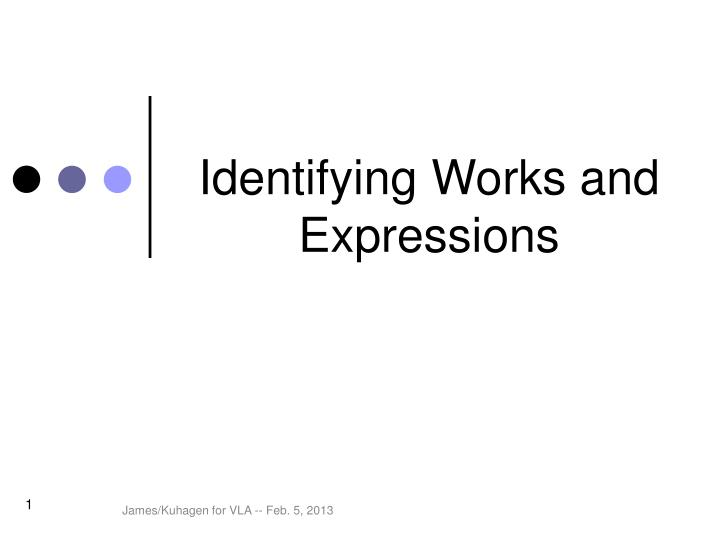 Identifying Works and Expressions