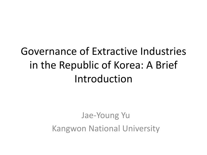 governance of extractive industries in the republic of korea a brief introduction n.