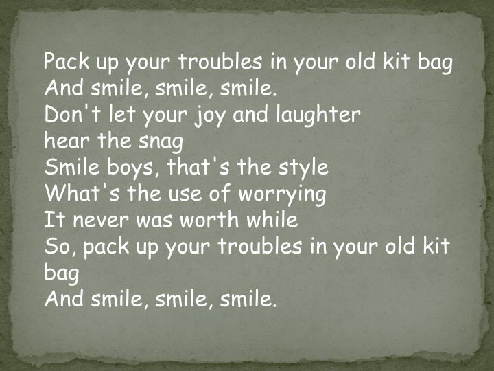 Pack up your troubles in your old kit bag