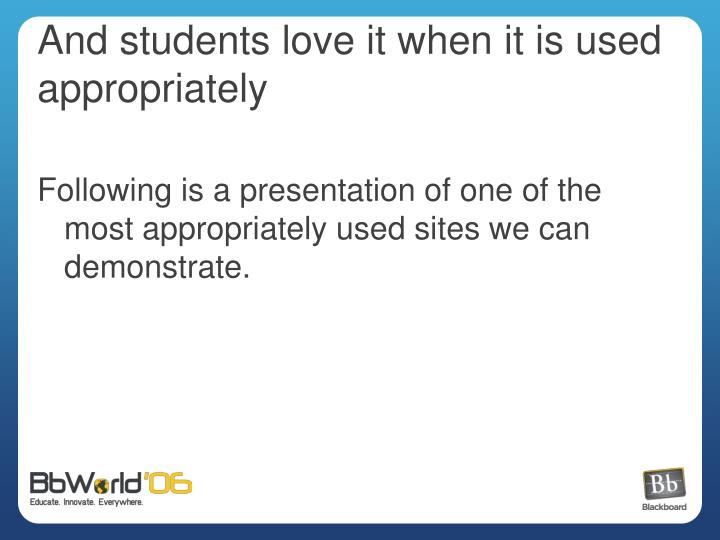 And students love it when it is used appropriately