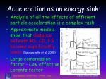 acceleration as an energy sink