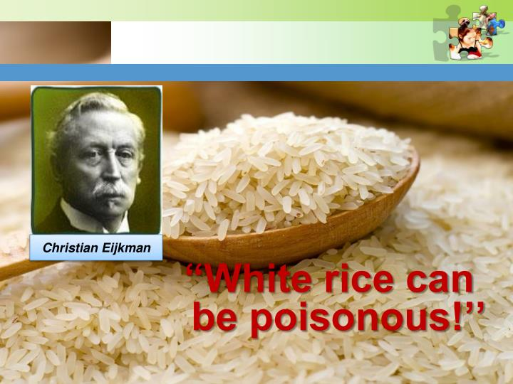 """""""White rice can be poisonous!''"""