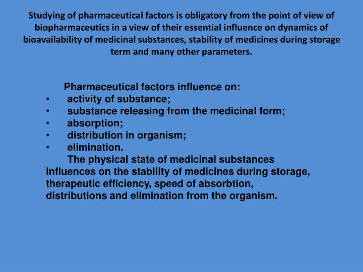 Studying of pharmaceutical factors is obligatory from the point of view of biopharmaceutics in a view of their essential influence on dynamics of bioavailability of medicinal substances, stability of medicines during storage term and many other parameters.