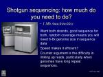 shotgun sequencing how much do you need to do