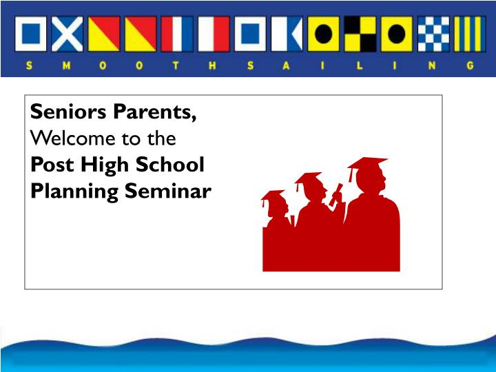 seniors parents welcome to the post high school planning seminar