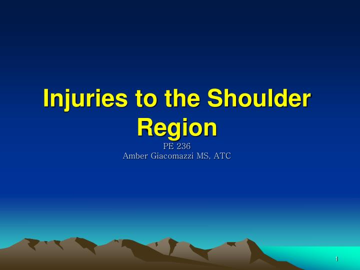 Injuries to the shoulder region pe 236 amber giacomazzi ms atc