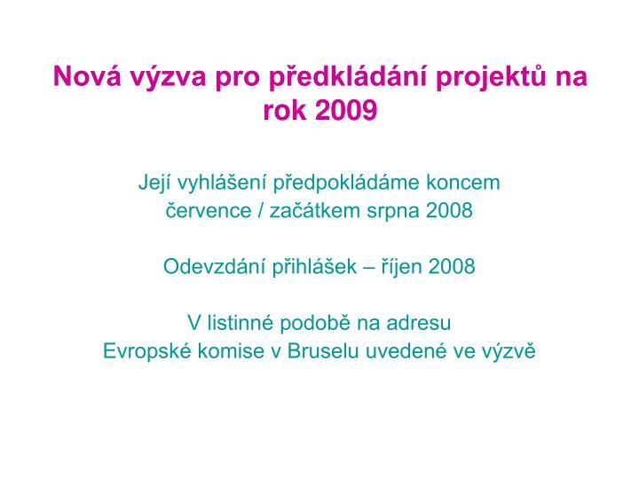 Nová výzva pro předkládání projektů na rok 2009