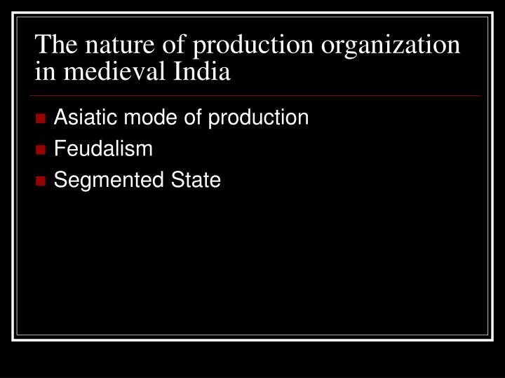 nature of medieval indian state Nature of state in ancient india the state is the political organism which unites and co-ordinates social forces according to the precise rules ancient indian .