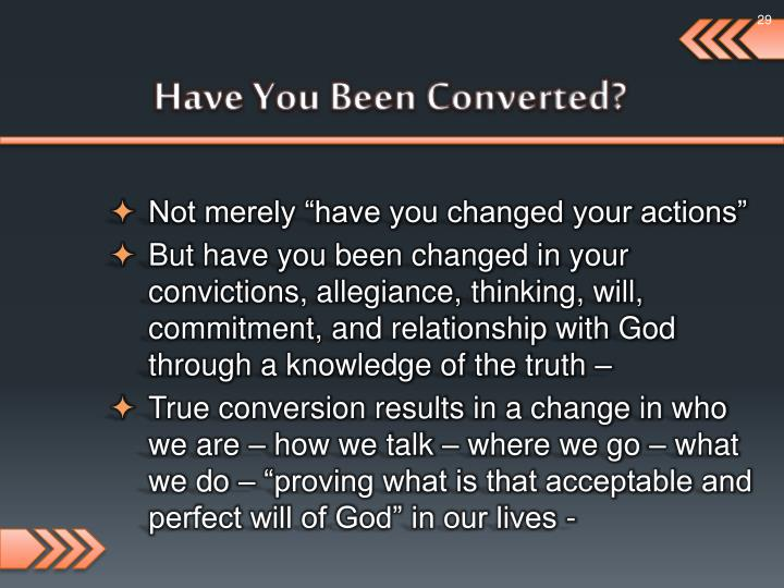 Have You Been Converted?