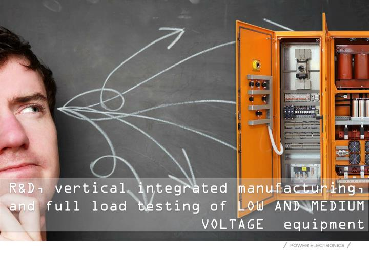 R&D, vertical integrated manufacturing,  and full load testing of LOW AND MEDIUM VOLTAGE  equipment
