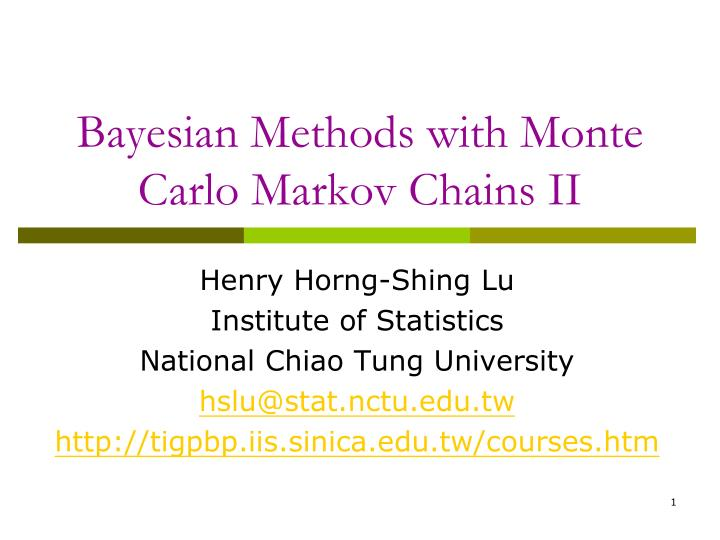 bayesian methods with monte carlo markov chains ii n.