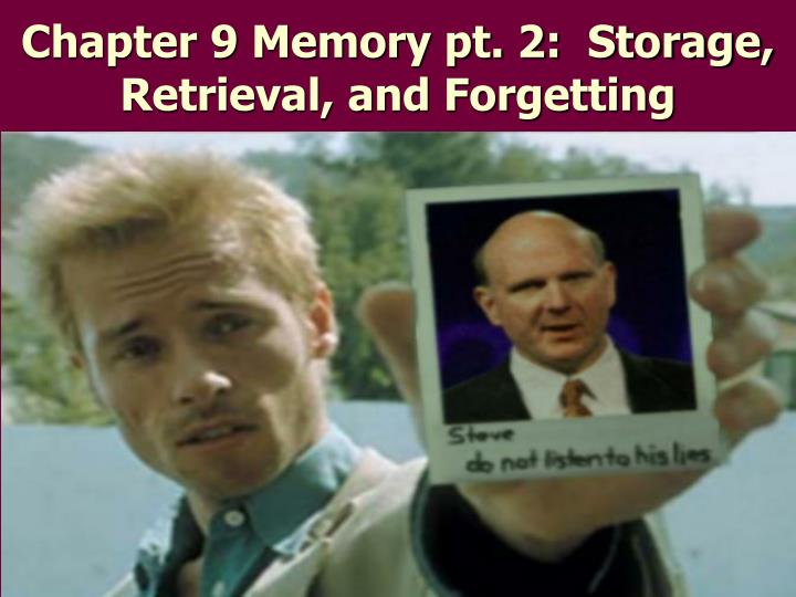 Chapter 9 Memory pt. 2:  Storage, Retrieval, and Forgetting