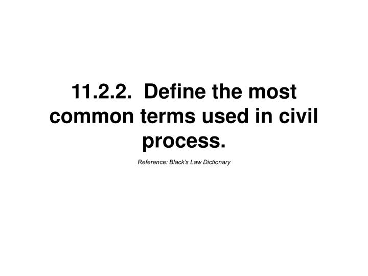 11.2.2.  Define the most common terms used in civil process.