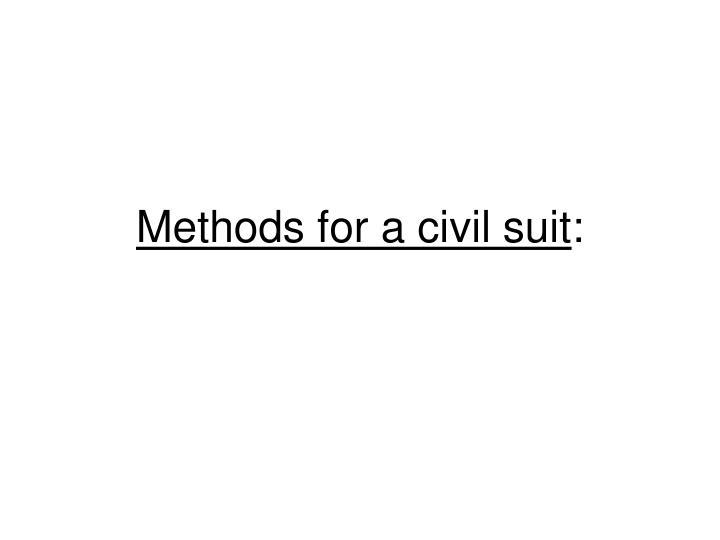 Methods for a civil suit
