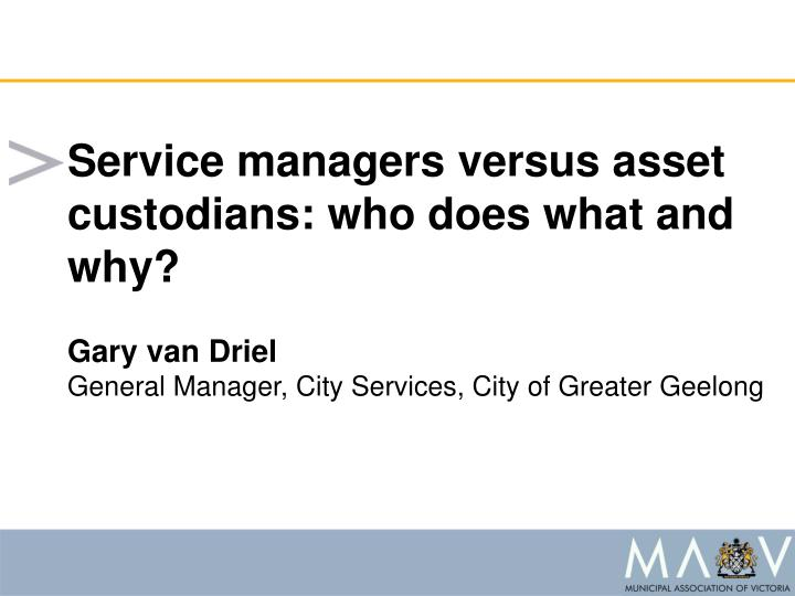 Service managers versus asset custodians: who does what and why?