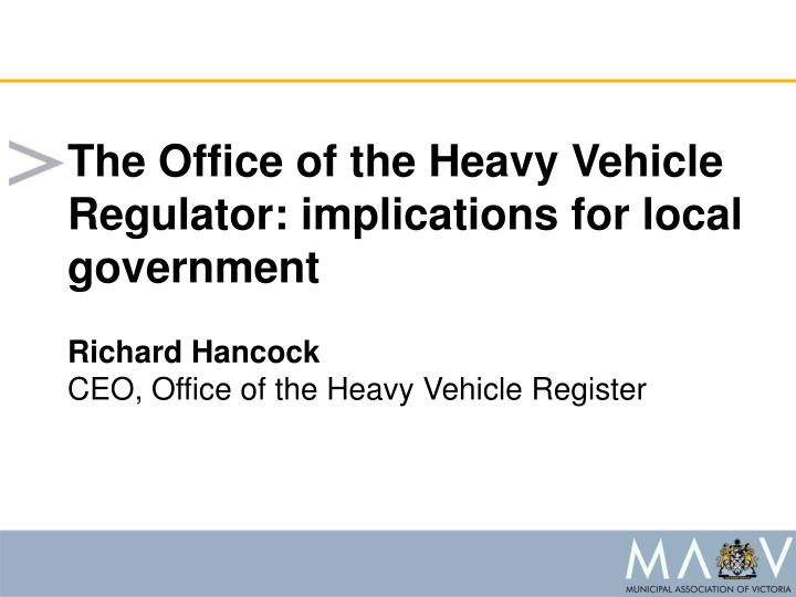 The Office of the Heavy Vehicle Regulator: implications for local government