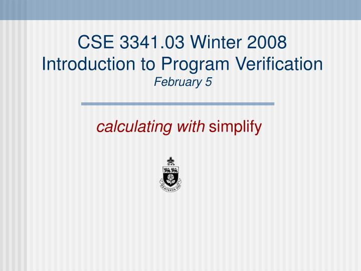 Cse 3341 03 winter 2008 introduction to program verification february 5