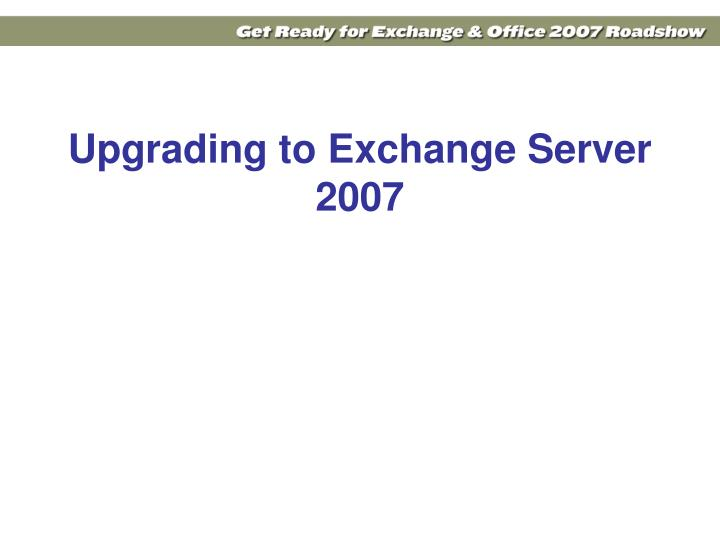 Upgrading to Exchange Server 2007