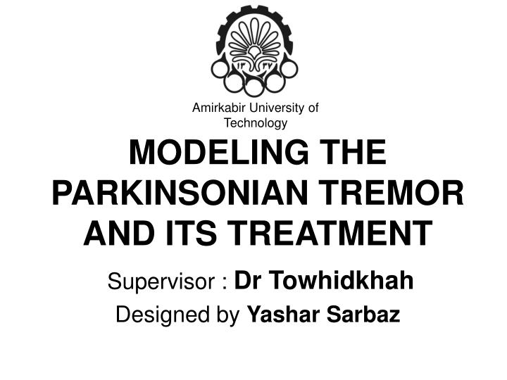 modeling the parkinsonian tremor and its treatment n.