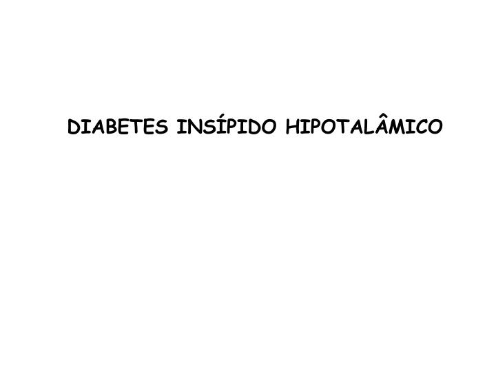 DIABETES INSÍPIDO HIPOTALÂMICO