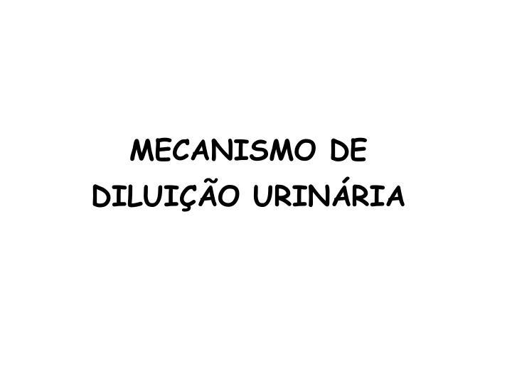 MECANISMO DE DILUIÇÃO URINÁRIA