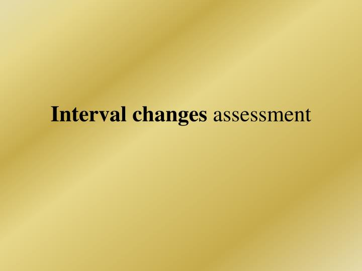 Interval changes assessment
