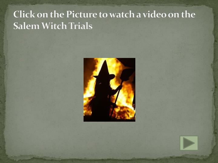 Click on the picture to watch a video on the salem witch trials