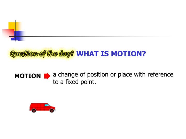 a change of position or place with reference to a fixed point.