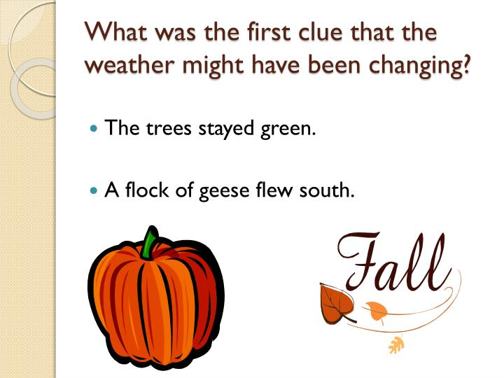 What was the first clue that the weather might have been changing?