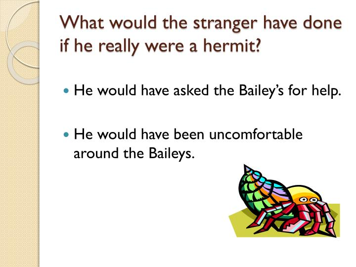 What would the stranger have done if he really were a hermit?