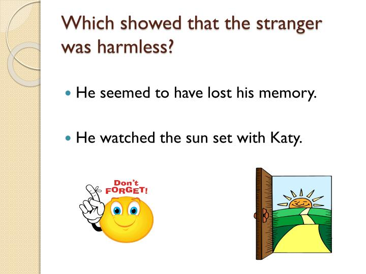 Which showed that the stranger was harmless?