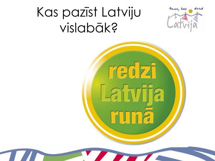 Kas pazīst Latviju vislabāk?