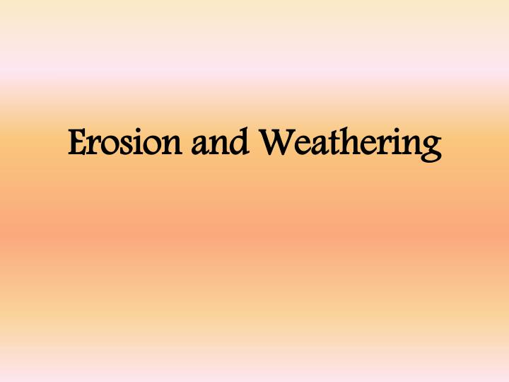 Erosion and weathering