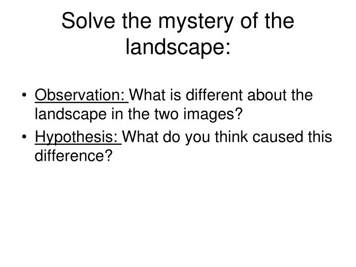 Solve the mystery of the landscape: