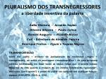 pluralismo dos transnegressores a liberdade inventiva da palavra