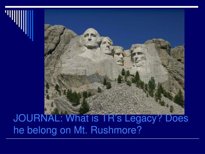 JOURNAL: What is TR's Legacy? Does he belong on Mt. Rushmore?
