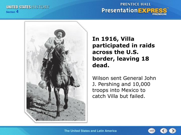 In 1916, Villa participated in raids across the U.S. border, leaving 18 dead.
