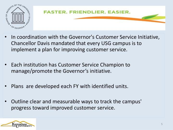 In coordination with the Governor's Customer Service Initiative, Chancellor Davis mandated that every USG campus is to implement a plan for improving customer service.