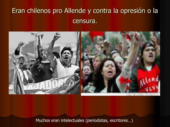 Eran chilenos pro Allende y contra la opresión o la censura.